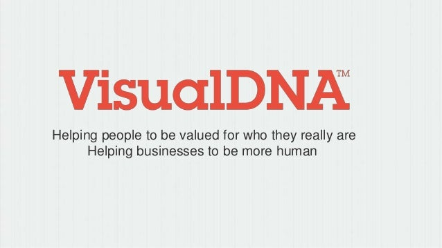 Helping people to be valued for who they really are Helping businesses to be more human
