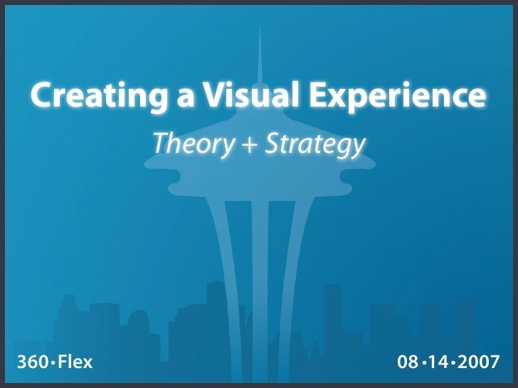 Creating a Visual Experience            Theory + Strategy     360 Flex                       08 14 2007
