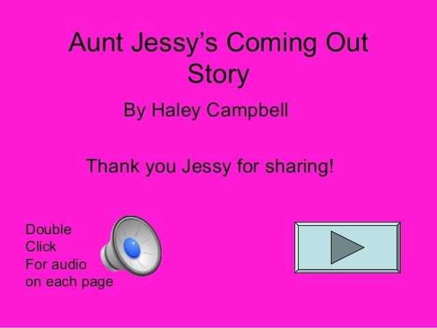 Aunt Jessy's Coming Out              Story               By Haley Campbell        Thank you Jessy for sharing!DoubleClickF...