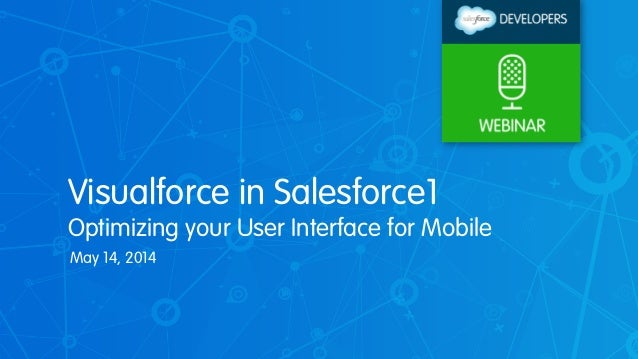 Visualforce in Salesforce1 Optimizing your User Interface for Mobile May 14, 2014