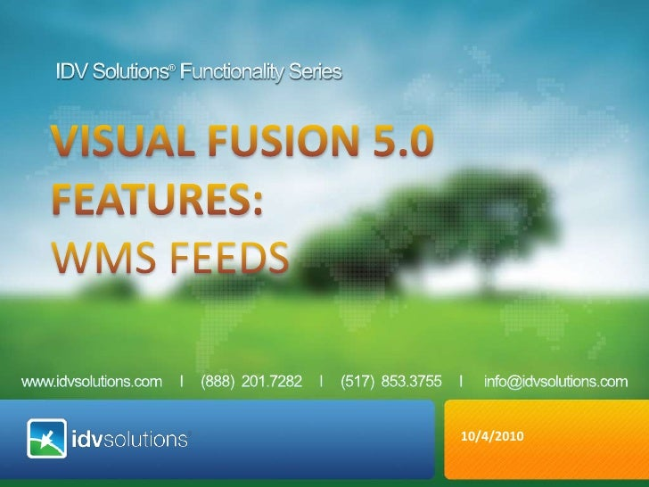 IDV Solutions® Functionality Series<br />VISUAL fusion 5.0 <br />Features: <br />WMS Feeds<br />