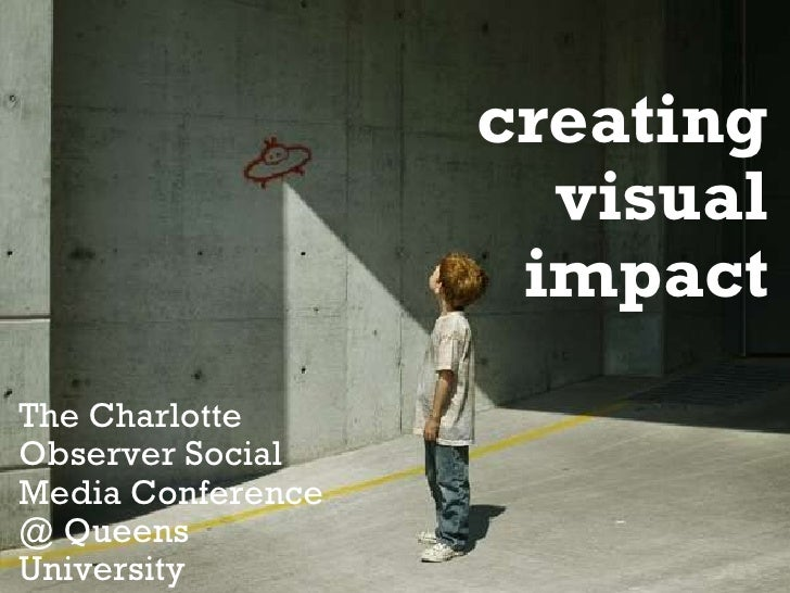 creating visual impact The Charlotte Observer Social Media Conference @ Queens University