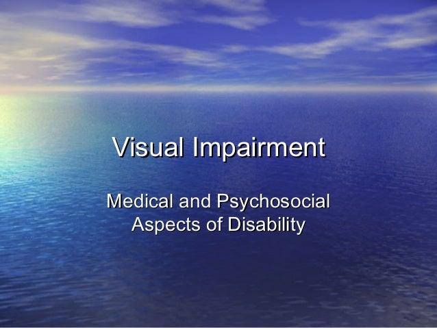 Visual ImpairmentVisual ImpairmentMedical and PsychosocialMedical and PsychosocialAspects of DisabilityAspects of Disability
