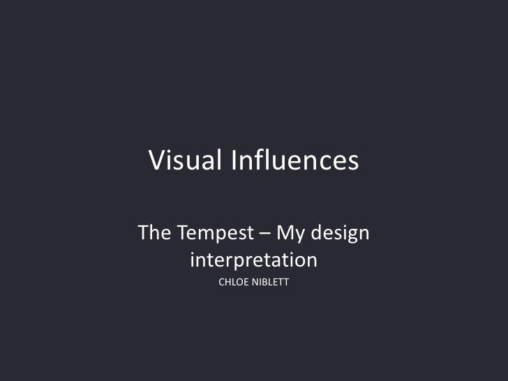 Visual InfluencesThe Tempest – My design     interpretation       CHLOE NIBLETT