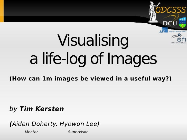 Visualising a life-log of Images (How can 1m images be viewed in a useful way?) by  Tim Kersten ( Aiden Doherty, Hyowon Le...