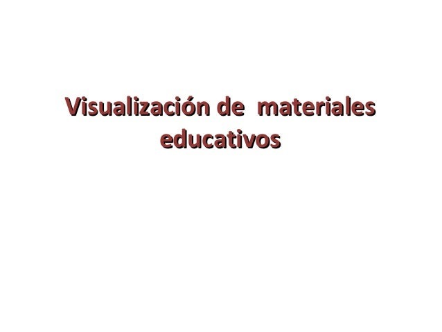 Visualización de materiales         educativos