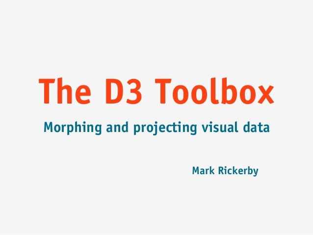 The D3 ToolboxMorphing and projecting visual data                      Mark Rickerby