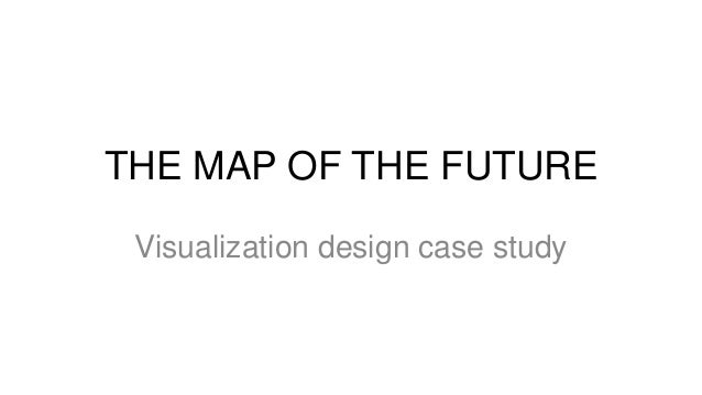 Visualization design case study 1  the map of the future