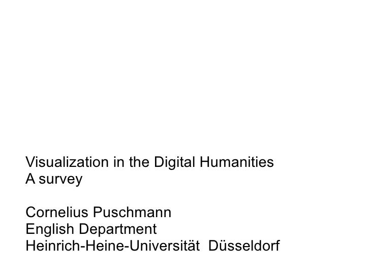Visualization in the Digital Humanities A survey Cornelius Puschmann English Department Heinrich-Heine-Universität  Düssel...