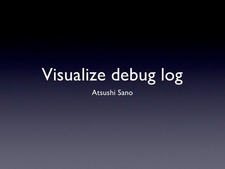 Visualize debug log       Atsushi Sano