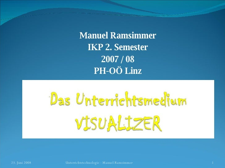 Manuel Ramsimmer IKP 2. Semester 2007 / 08 PH-OÖ Linz 3. Juni 2009 Unterrichtstechnologie - Manuel Ramsimmer