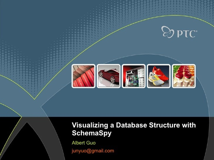 Visualizing a Database Structure with SchemaSpy Albert Guo [email_address]