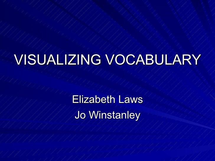 VISUALIZING VOCABULARY Elizabeth Laws Jo Winstanley