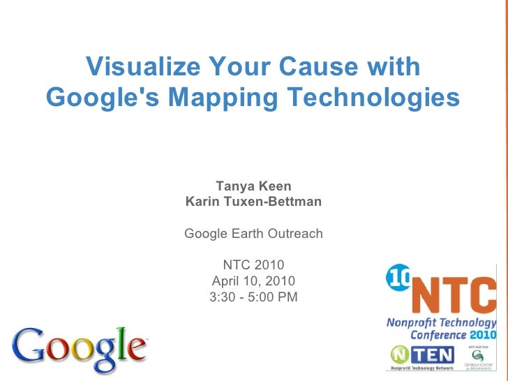 Visualize Your Cause with Google's Mapping Technologies                Tanya Keen          Karin Tuxen-Bettman           G...