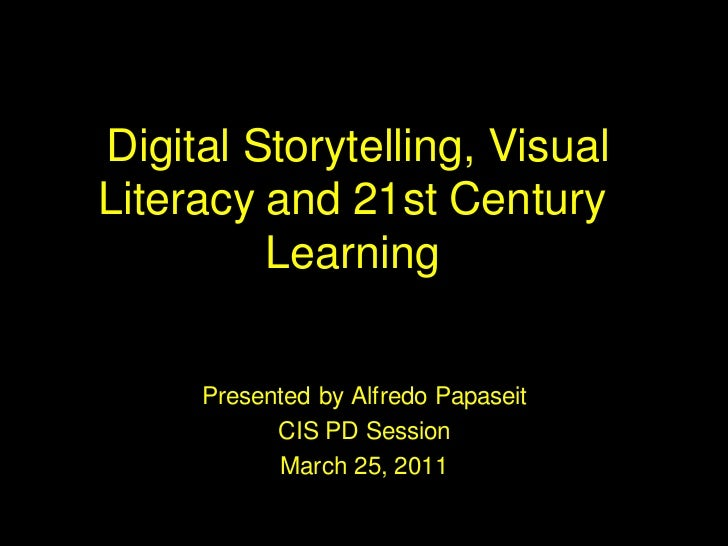 Digital Storytelling, VisualLiteracy and 21st Century         Learning     Presented by Alfredo Papaseit           CIS PD ...