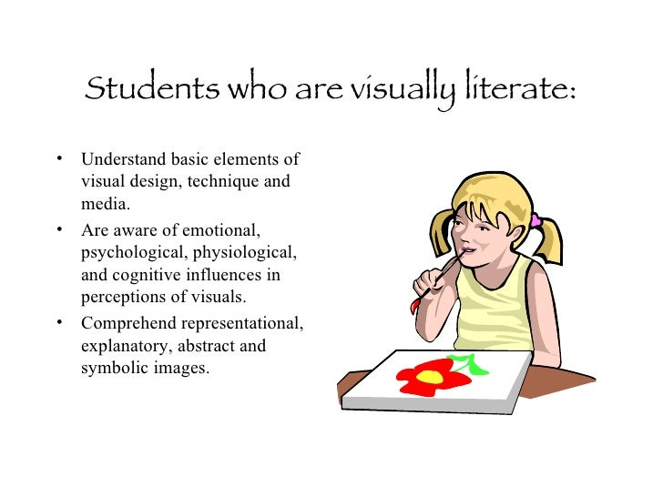 visual literacy and the arts in Decline in is literacy if a school has a visual arts program one can almost guarantee that the art teacher will be expected to integrate literacy and other core subjects into their weekly lessons considering the benefits of merging two important disciplines, visual arts and literacy, is a concept i find exciting and necessary.
