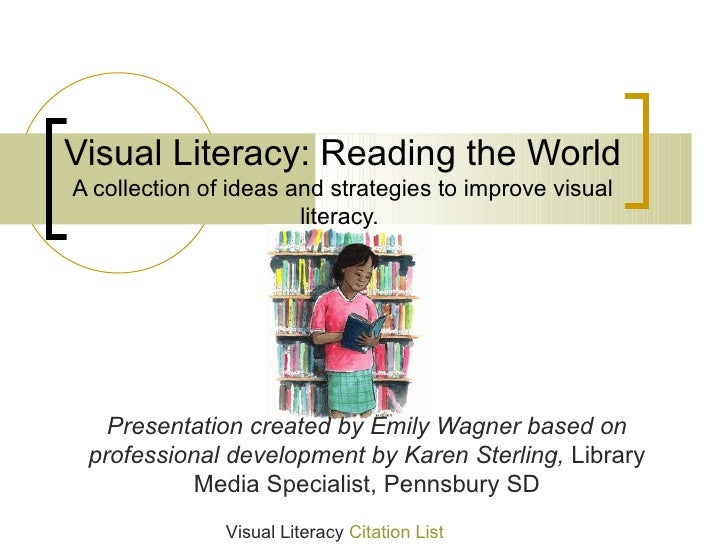 Visual Literacy: Reading the WorldA collection of ideas and strategies to improve visual                       literacy.  ...