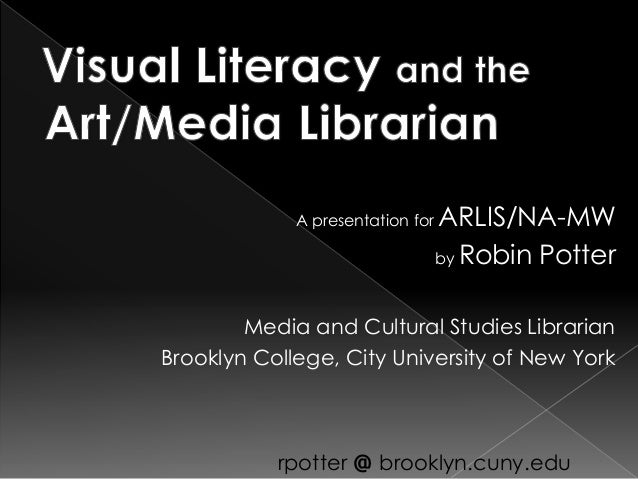 A presentation for  ARLIS/NA-MW by Robin Potter  Media and Cultural Studies Librarian Brooklyn College, City University of...