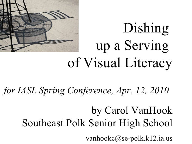 Dishing  up a Serving  of Visual Literacy for IASL Spring Conference, Apr. 12, 2010   by Carol VanHook Southeast Polk Seni...