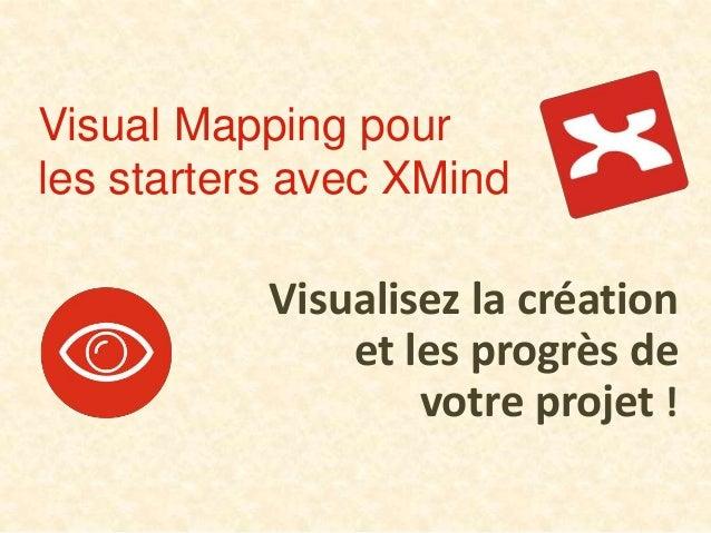 Visual Mapping pour les starters avec XMind Visualisez la création et les progrès de votre projet !