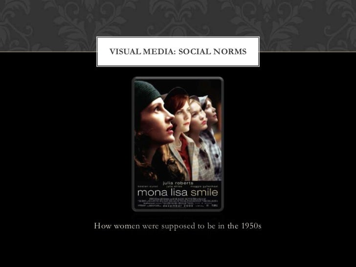 How women were supposed to be in the 1950s<br />Visual Media: SOCIAL NORMS<br />