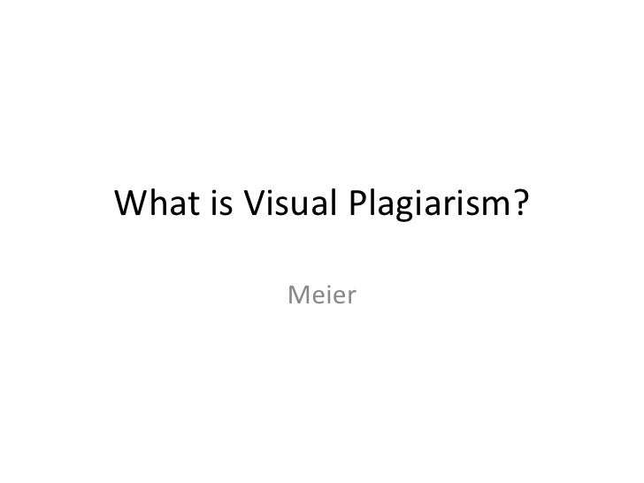 What is Visual Plagiarism?          Meier