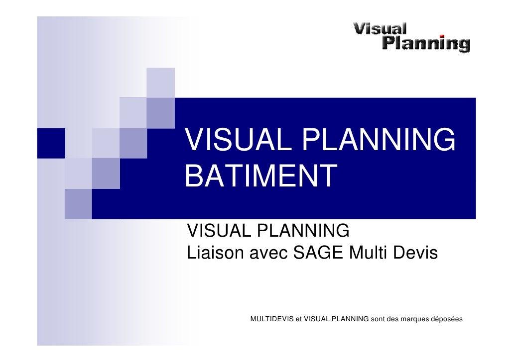 VISUAL PLANNING BATIMENT VISUAL PLANNING Liaison avec SAGE Multi Devis          MULTIDEVIS et VISUAL PLANNING sont des mar...