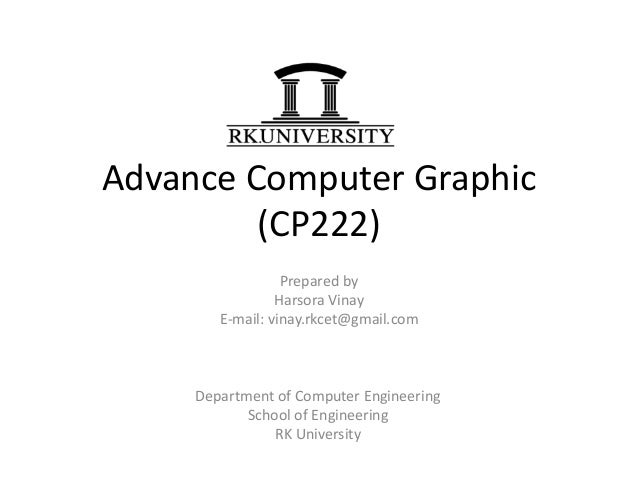 Advance Computer Graphic(CP222)Prepared byHarsora VinayE-mail: vinay.rkcet@gmail.comDepartment of Computer EngineeringScho...