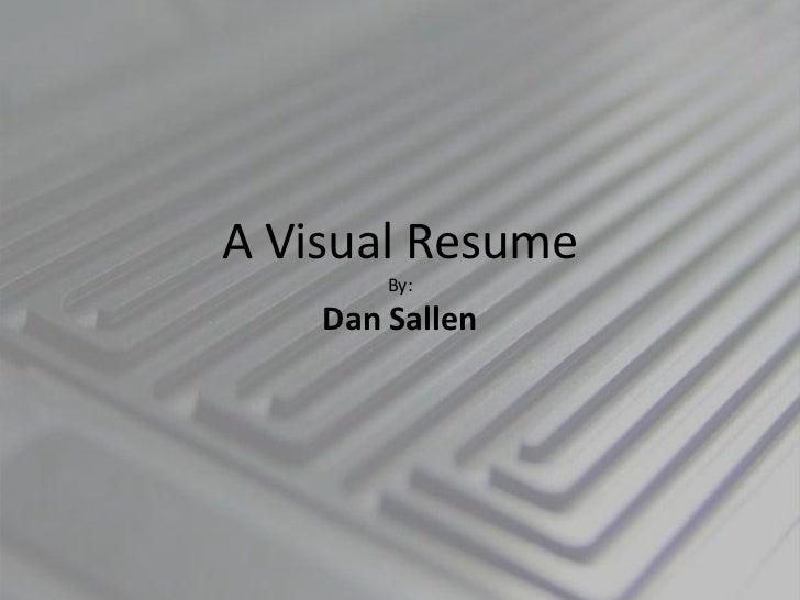 A Visual ResumeBy:Dan Sallen<br />