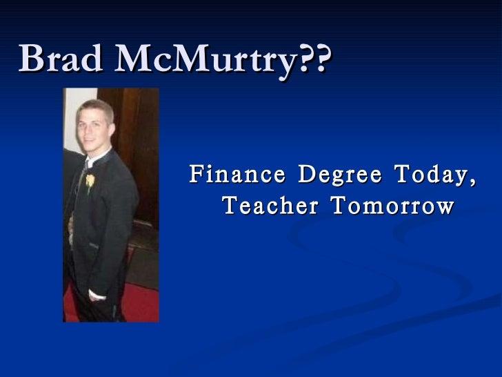 Brad McMurtry?? Finance Degree Today,  Teacher Tomorrow