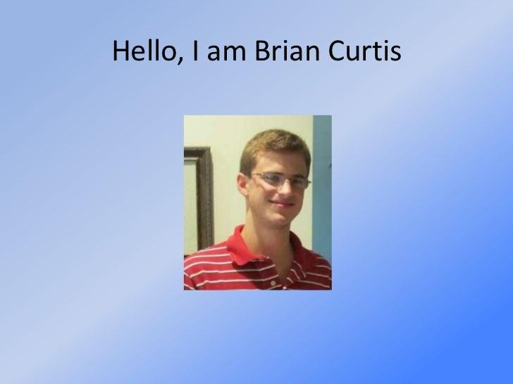 Hello, I am Brian Curtis