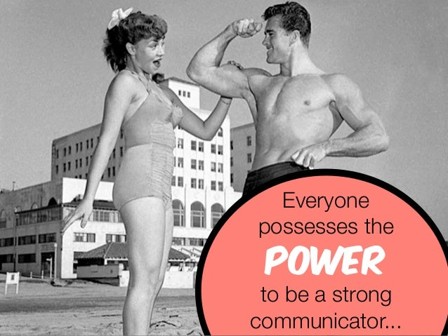 Everyone  possesses the  power  to be a strong  communicator...