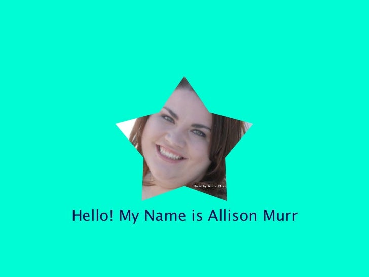 Photo by: Allison MurrHello! My Name is Allison Murr