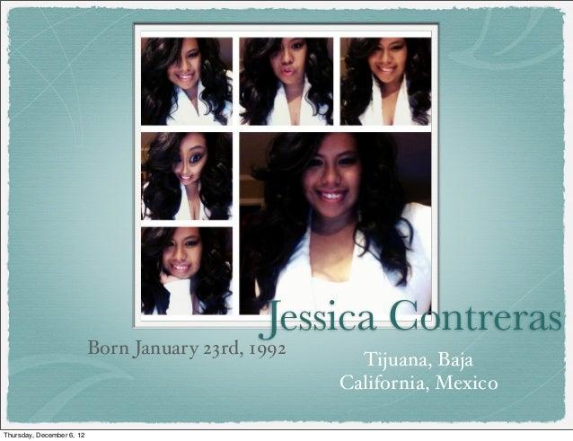 Jessica Contreras                           Born January 23rd, 1992                                                       ...