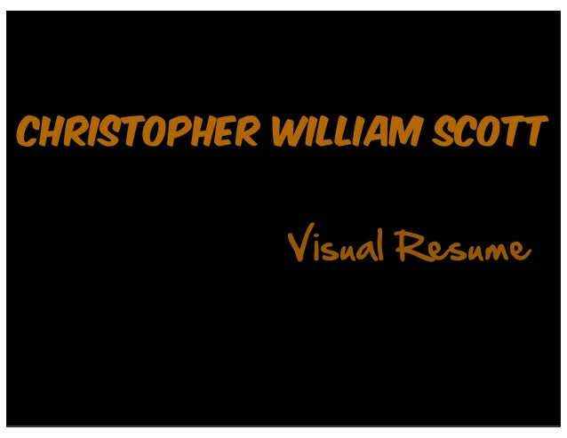 Christopher William Scott            Visual Resume