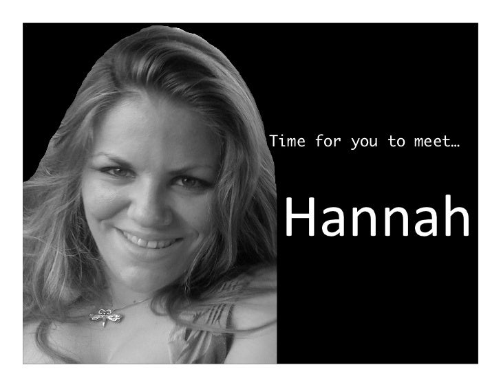 Time for you to meet…Hannah     Hannah