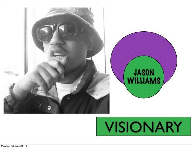 JASON WILLIAMS  VISIONARY Monday, February 24, 14