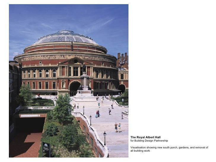 The Royal Albert Hall  for Building Design Partnership Visualisation showing new south porch, gardens, and removal of all ...