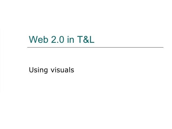 Web 2.0 in T&L Using visuals