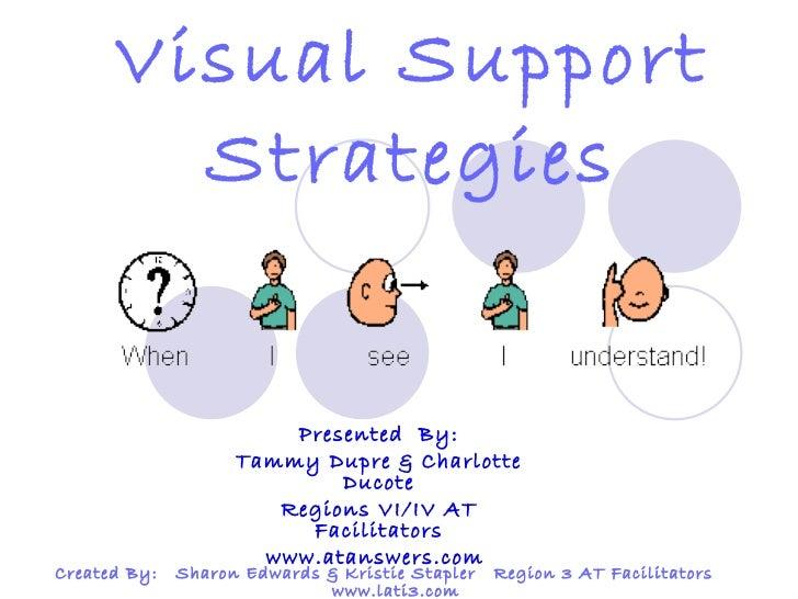 Visual Support Strategies Created By:  Sharon Edwards & Kristie Stapler  Region 3 AT Facilitators  www.lati3.com  Presente...