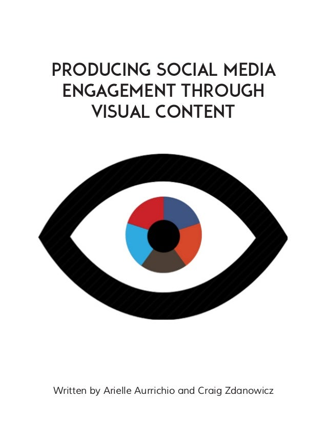 Producing social media engagement through visual content Written by Arielle Aurrichio and Craig Zdanowicz
