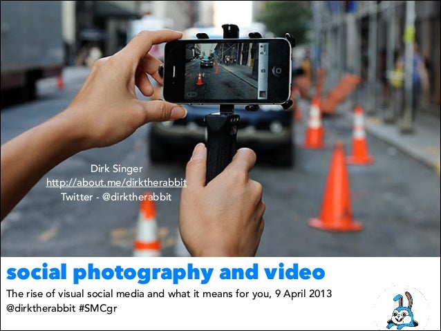 Dirk Singer        http://about.me/dirktherabbit           Twitter - @dirktherabbitsocial photography and videoThe rise of...