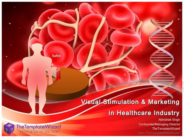 Visual Stimulation & Marketing in Healthcare Industry Abhishek Singh Co-founder/Managing Director TheTemplateWizard www.Th...
