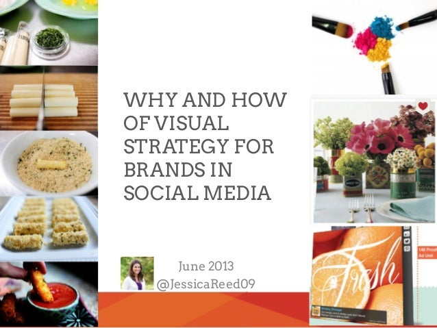 1Proprietary & Confidential © 2011 Zócalo Group, LLC June 2013 @JessicaReed09 WHY AND HOW OF VISUAL STRATEGY FOR BRANDS IN...