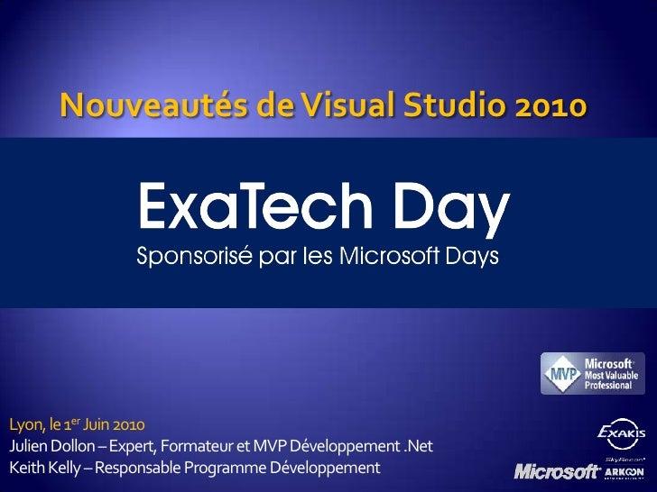 Nouveautés de Visual Studio 2010<br />Lyon, le 1er Juin 2010<br />Julien Dollon – Expert, Formateur et MVP Développement ....