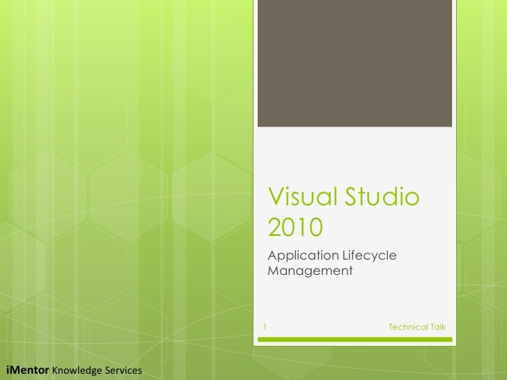 Visual Studio 2010<br />Application Lifecycle Management<br />Technical Talk<br />1<br />iMentorKnowledge Services<br />