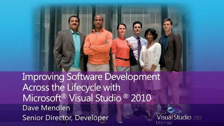 Improving Software DevelopmentAcross the Lifecycle with Microsoft® Visual Studio ® 2010<br />Dave Mendlen<br />Senior Dire...