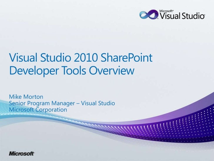 Visual Studio 2010 SharePoint Developer Tools Overview<br />Mike Morton<br />Senior Program Manager – Visual Studio<br />M...