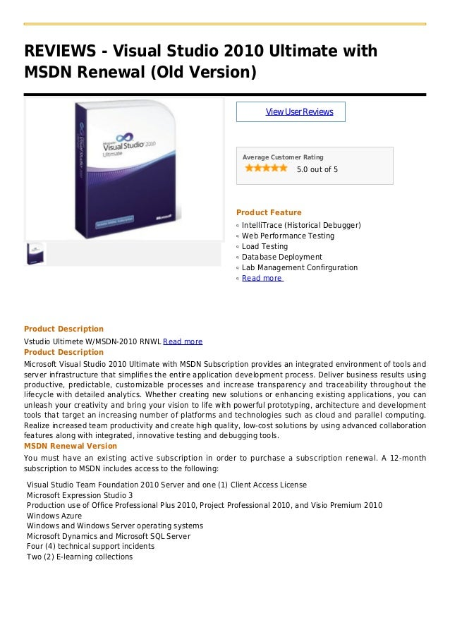 REVIEWS - Visual Studio 2010 Ultimate withMSDN Renewal (Old Version)ViewUserReviewsAverage Customer Rating5.0 out of 5Prod...
