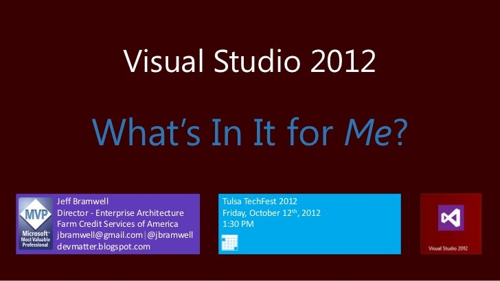 Visual Studio 2012        What's In It for Me?Jeff Bramwell                        Tulsa TechFest 2012Director - Enterpris...